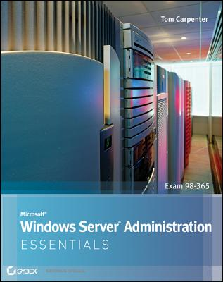 Microsoft Windows Server Administration Essentials By Carpenter, Tom